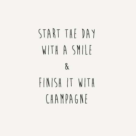 Start the day with a smile & finish with a champagne